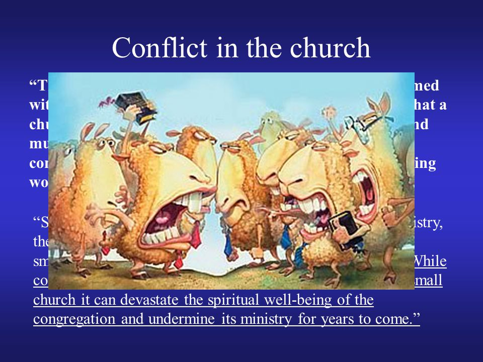 "Conflict in the church ""The church revolves around the close relationships formed within the congregation. Because of this, many believe that a church"