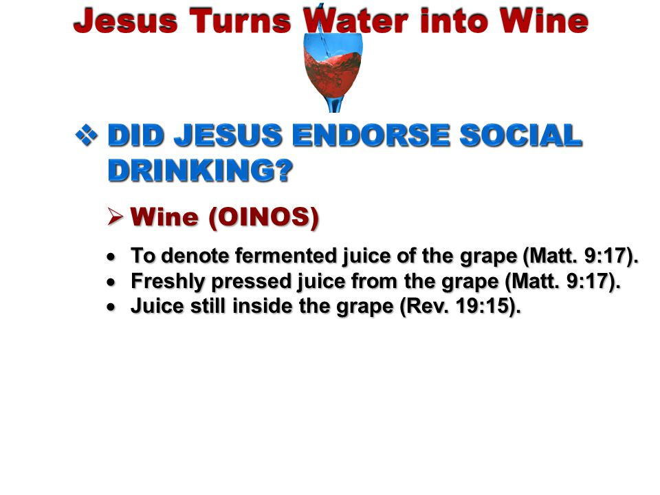 Jesus Turns Water into Wine  To denote fermented juice of the grape (Matt.