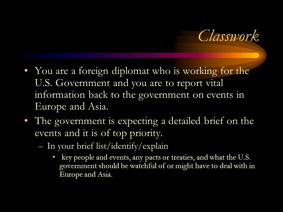Classwork You are a foreign diplomat who is working for the U.S. Government and you are to report vital information back to the government on events i