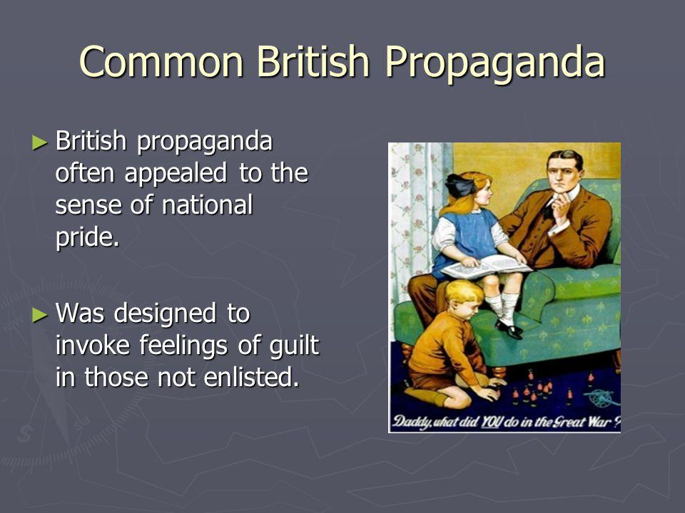 Common British Propaganda ► British propaganda often appealed to the sense of national pride.