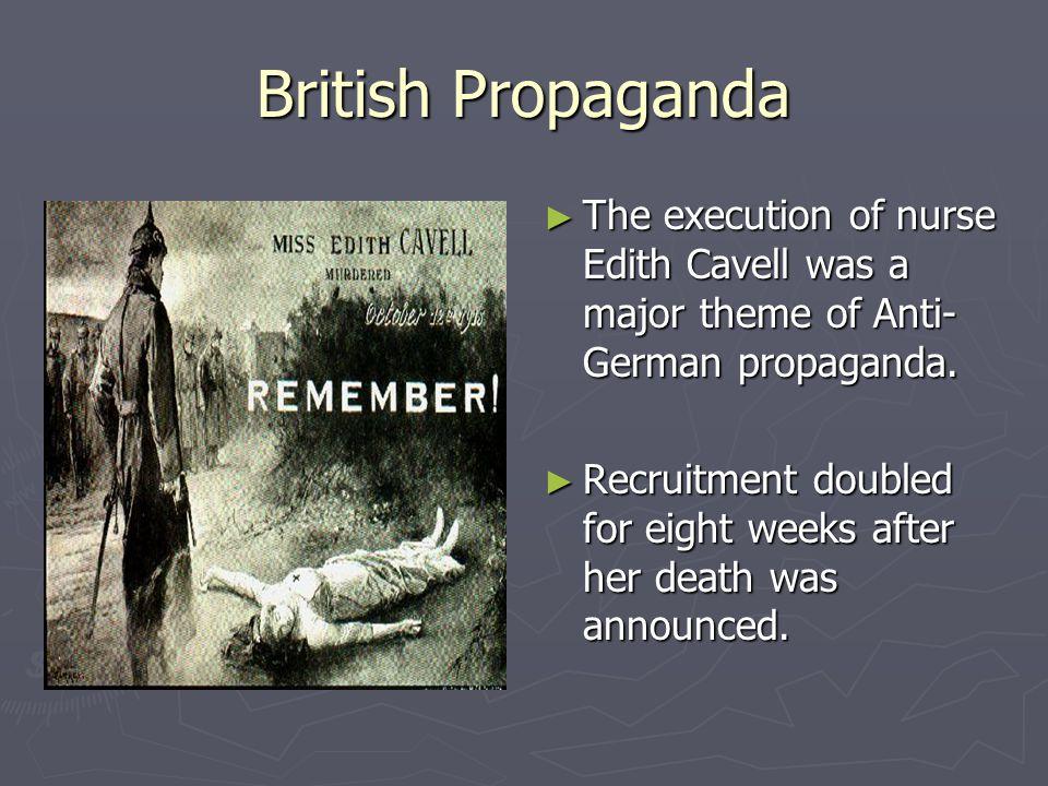 British Propaganda ► The execution of nurse Edith Cavell was a major theme of Anti- German propaganda.