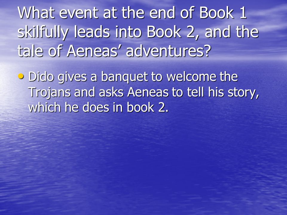What event at the end of Book 1 skilfully leads into Book 2, and the tale of Aeneas' adventures.