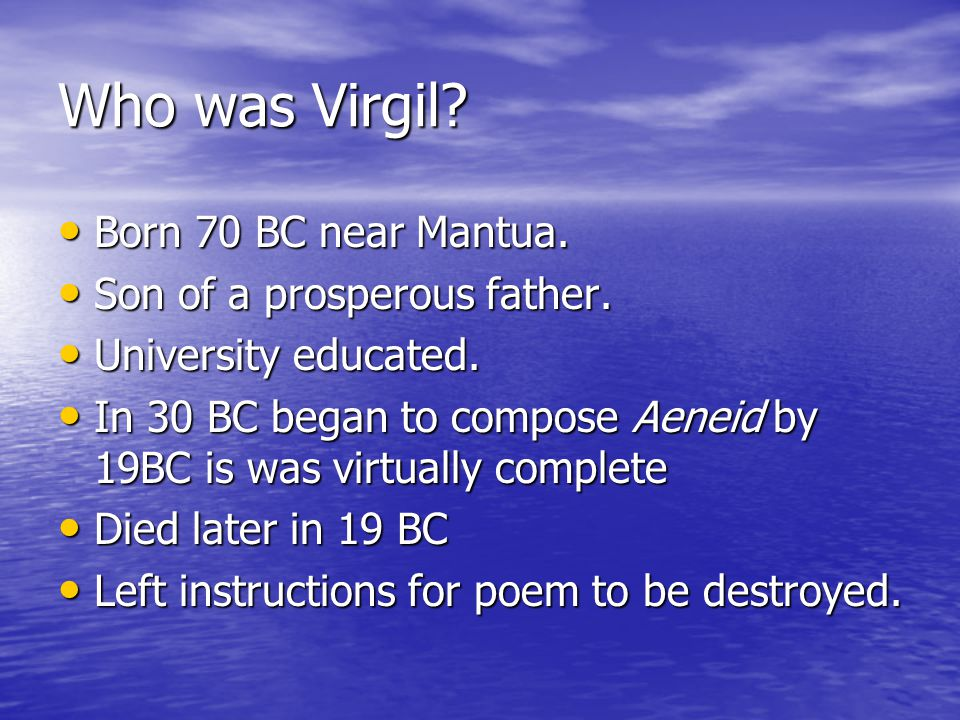 Who was Virgil. Born 70 BC near Mantua. Born 70 BC near Mantua.
