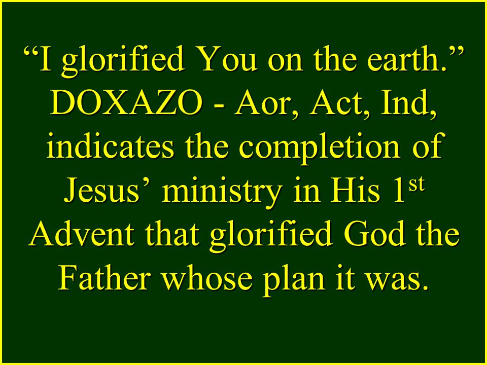 Jesus glorified the Father by revealing Him in His life and ministry.