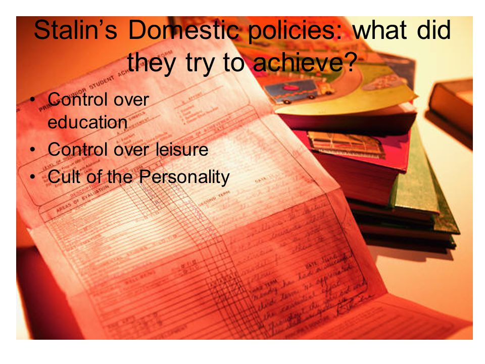Stalin's Domestic policies: what did they try to achieve.
