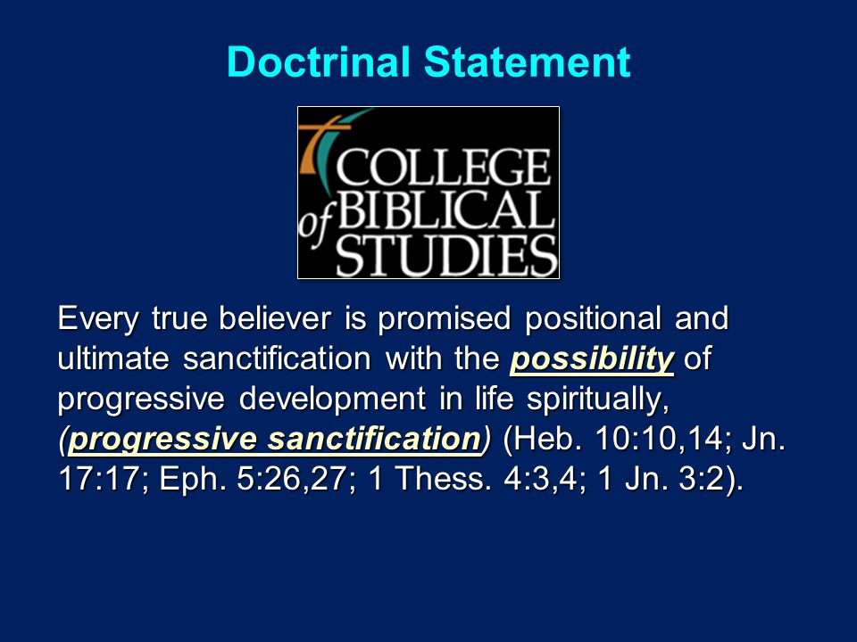 Doctrinal Statement Every true believer is promised positional and ultimate sanctification with the possibility of progressive development in life spiritually, (progressive sanctification) (Heb.