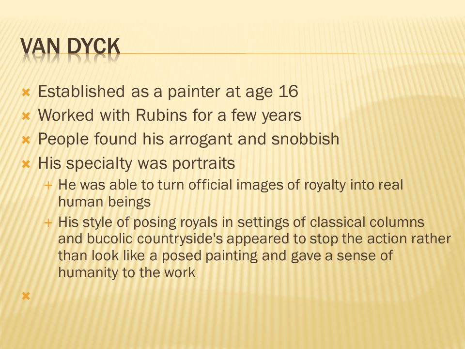  Established as a painter at age 16  Worked with Rubins for a few years  People found his arrogant and snobbish  His specialty was portraits  He