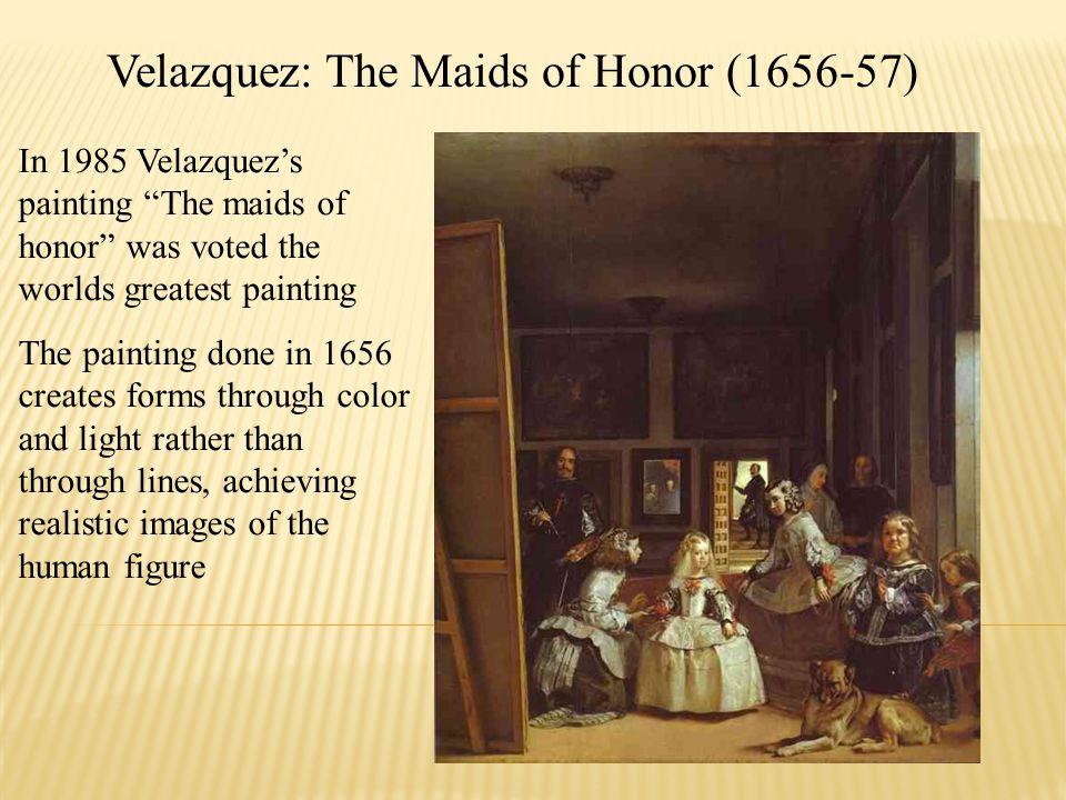"""Velazquez: The Maids of Honor (1656-57) In 1985 Velazquez's painting """"The maids of honor"""" was voted the worlds greatest painting The painting done in"""