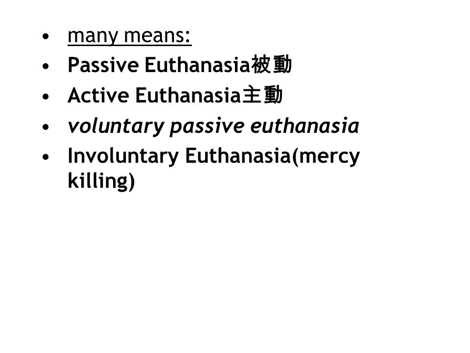 Most people in North America die what may be called a bad death -patients died in pain or loss of dignity.patients died in pain Euthanasia 安樂死 Greek language: eu means good and thanatos means death .