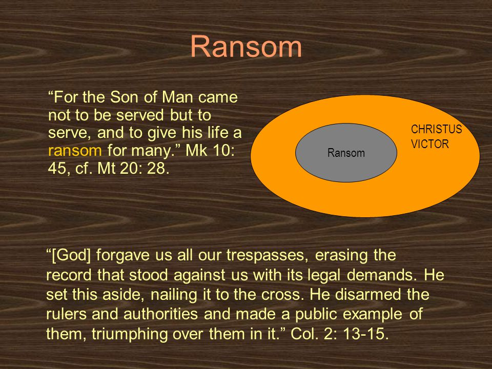 Ransom For the Son of Man came not to be served but to serve, and to give his life a ransom for many. Mk 10: 45, cf.