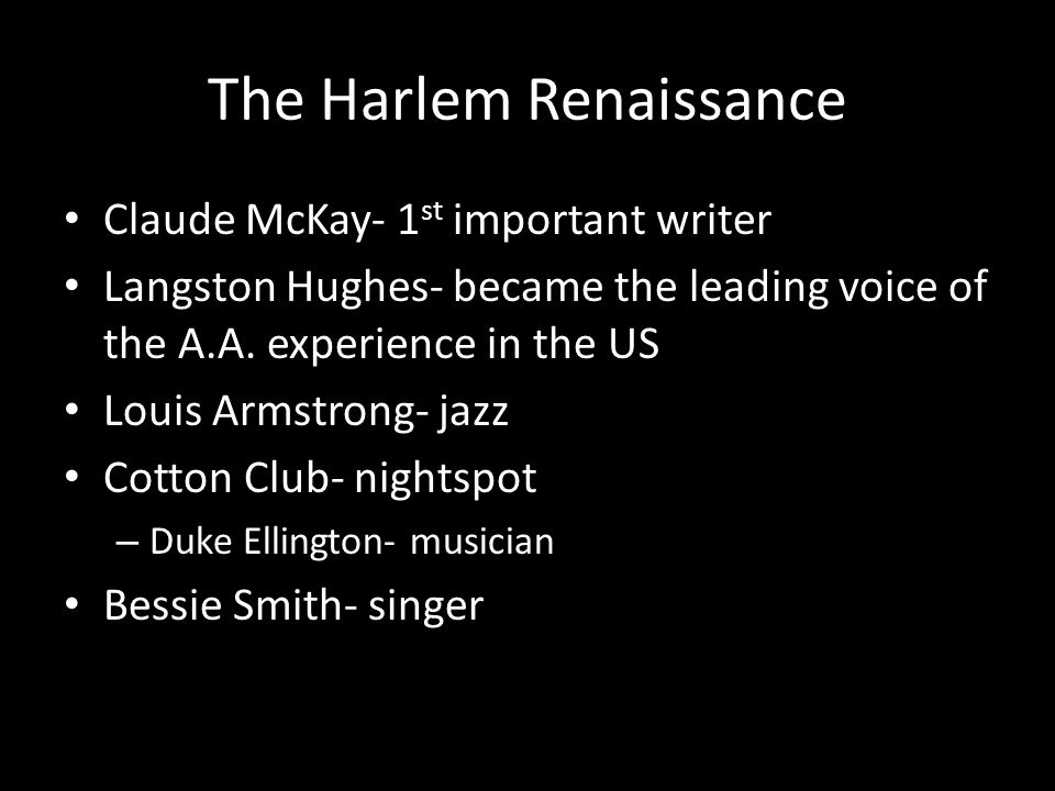 The Harlem Renaissance Claude McKay- 1 st important writer Langston Hughes- became the leading voice of the A.A.