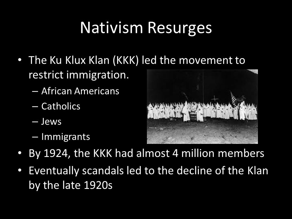 Nativism Resurges The Ku Klux Klan (KKK) led the movement to restrict immigration.