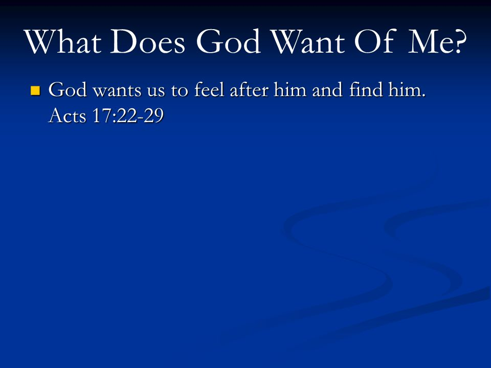 God wants us to feel after him and find him.