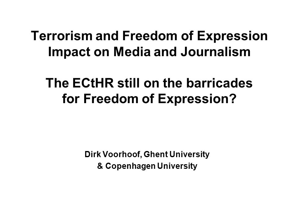 Terrorism and Freedom of Expression Impact on Media and Journalism The ECtHR still on the barricades for Freedom of Expression.
