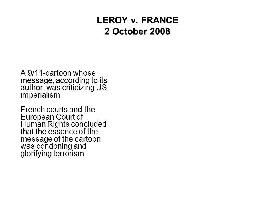 LEROY v. FRANCE 2 October 2008 A 9/11-cartoon whose message, according to its author, was criticizing US imperialism French courts and the European Co