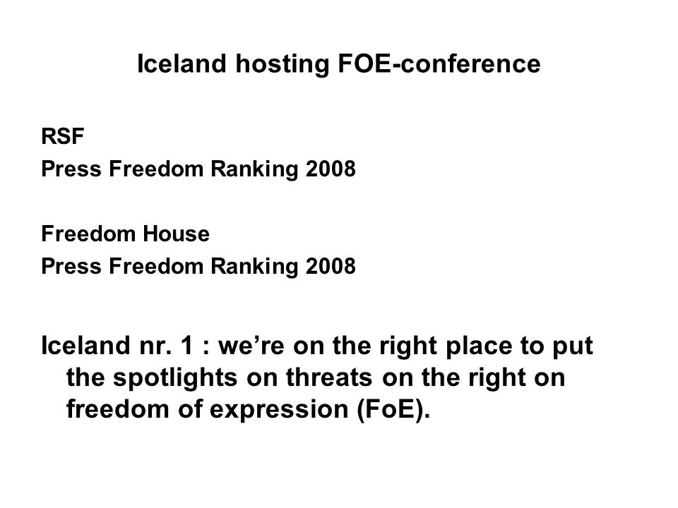 Iceland hosting FOE-conference RSF Press Freedom Ranking 2008 Freedom House Press Freedom Ranking 2008 Iceland nr.
