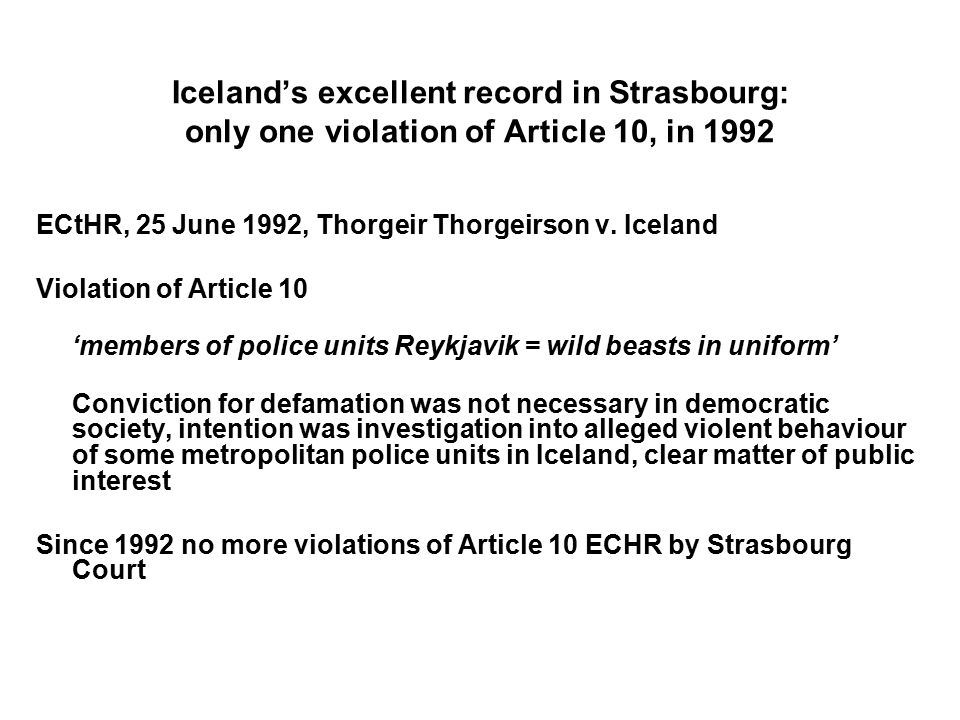 Iceland's excellent record in Strasbourg: only one violation of Article 10, in 1992 ECtHR, 25 June 1992, Thorgeir Thorgeirson v.