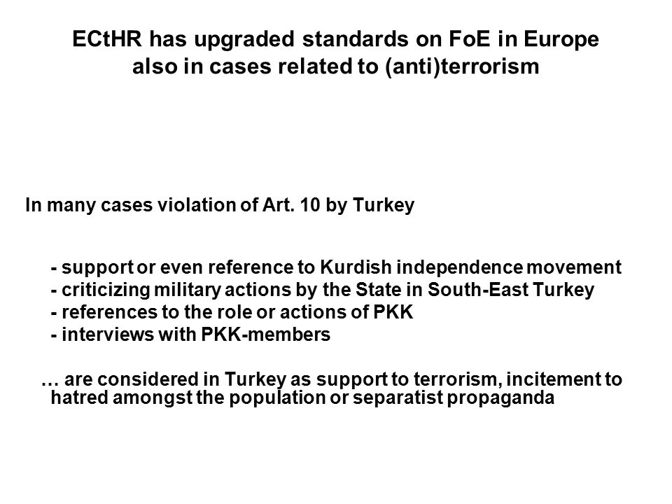ECtHR has upgraded standards on FoE in Europe also in cases related to (anti)terrorism In many cases violation of Art.