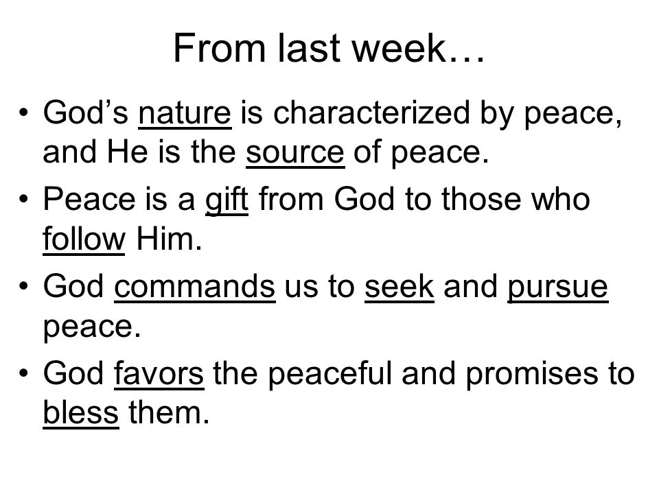 From last week… The biblical concept of peace means to be completed or joined with that which makes us whole.