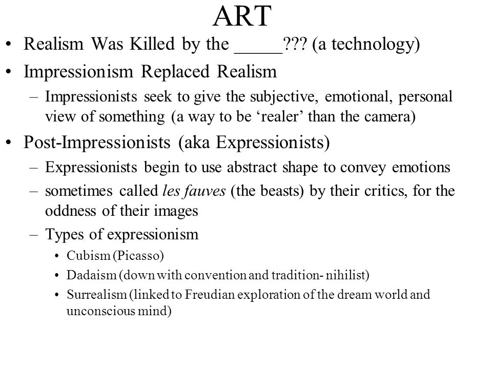 ART Realism Was Killed by the _____??? (a technology) Impressionism Replaced Realism –Impressionists seek to give the subjective, emotional, personal