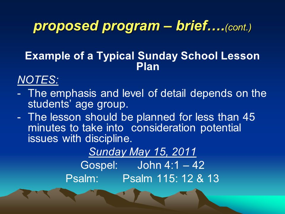proposed program – brief…. (cont.) Example of a Typical Sunday School Lesson Plan NOTES: -The emphasis and level of detail depends on the students' ag