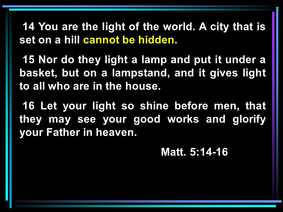 14 You are the light of the world. A city that is set on a hill cannot be hidden.