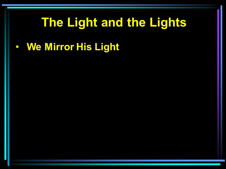 The Light and the Lights We Mirror His Light