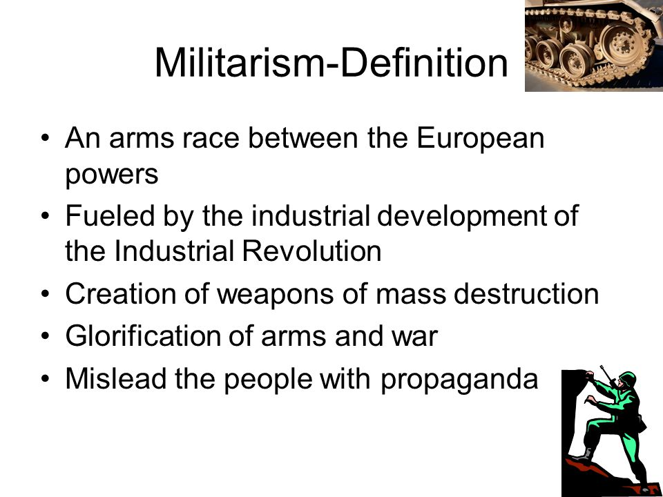 Long Term Causes Militarism- –Glorifying Military Power –Keeping a large standing army prepared for war –Arms race for military technology