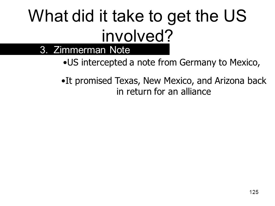 """124 What did it take to get the US involved? 2. Unlimited Submarine Warfare 1917 Germany announced """"unlimited submarine warfare"""" in the war zone Why?"""