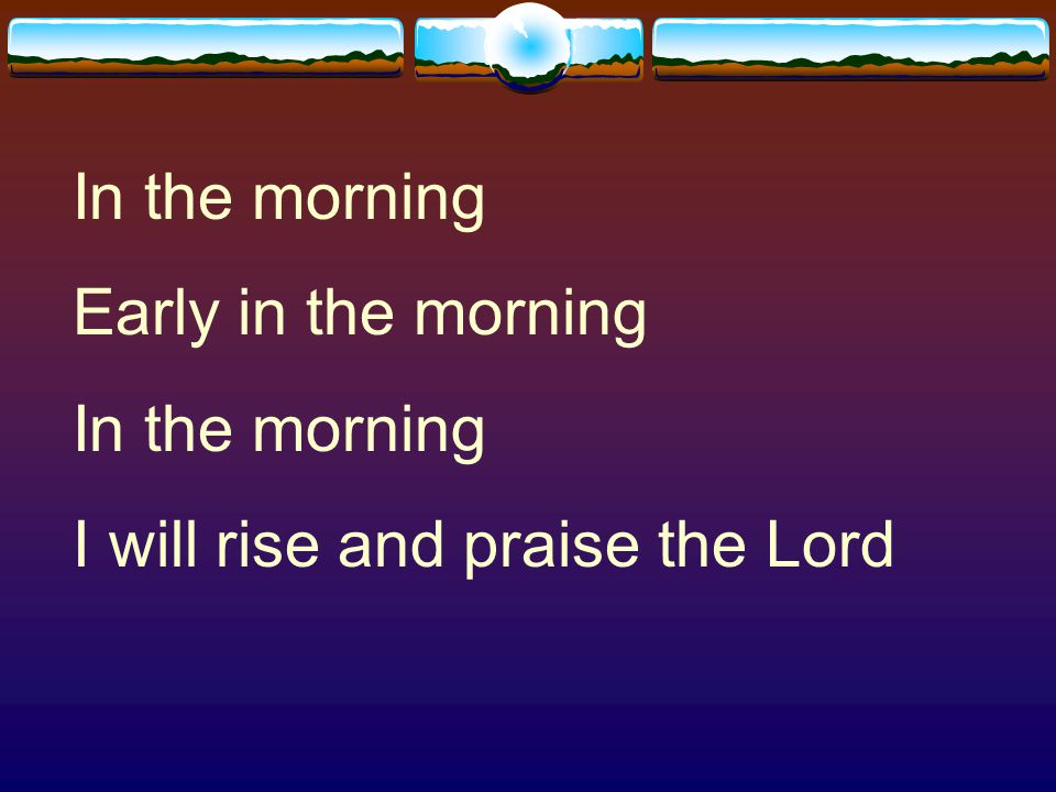 Good morning Jesus good morning Lord I know you come from heaven above The Holy Spirit is on the throne Good morning Jesus good morning Lord