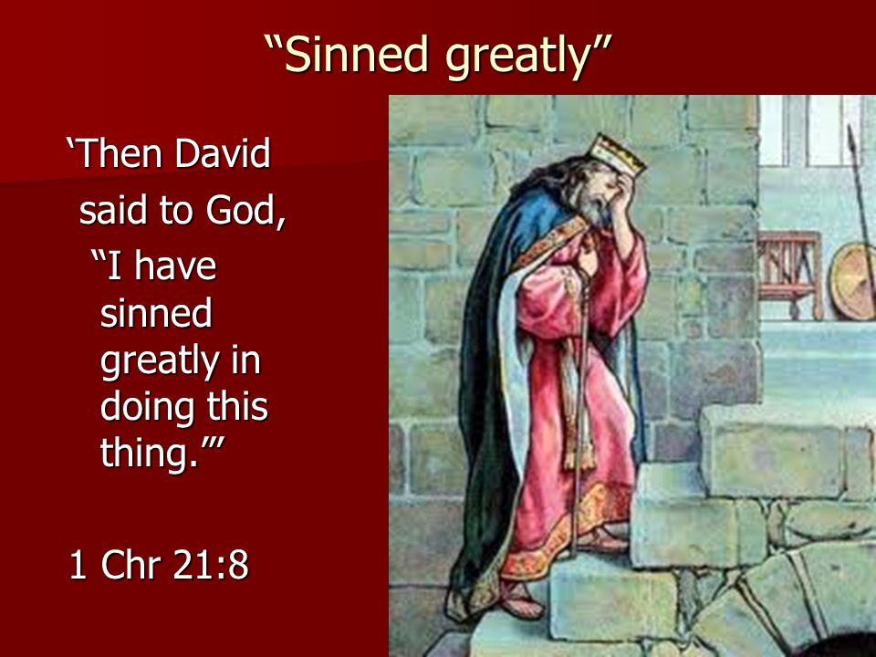 """""""Sinned greatly"""" 'Then David said to God, said to God, """"I have sinned greatly in doing this thing.""""' """"I have sinned greatly in doing this thing.""""' 1 C"""