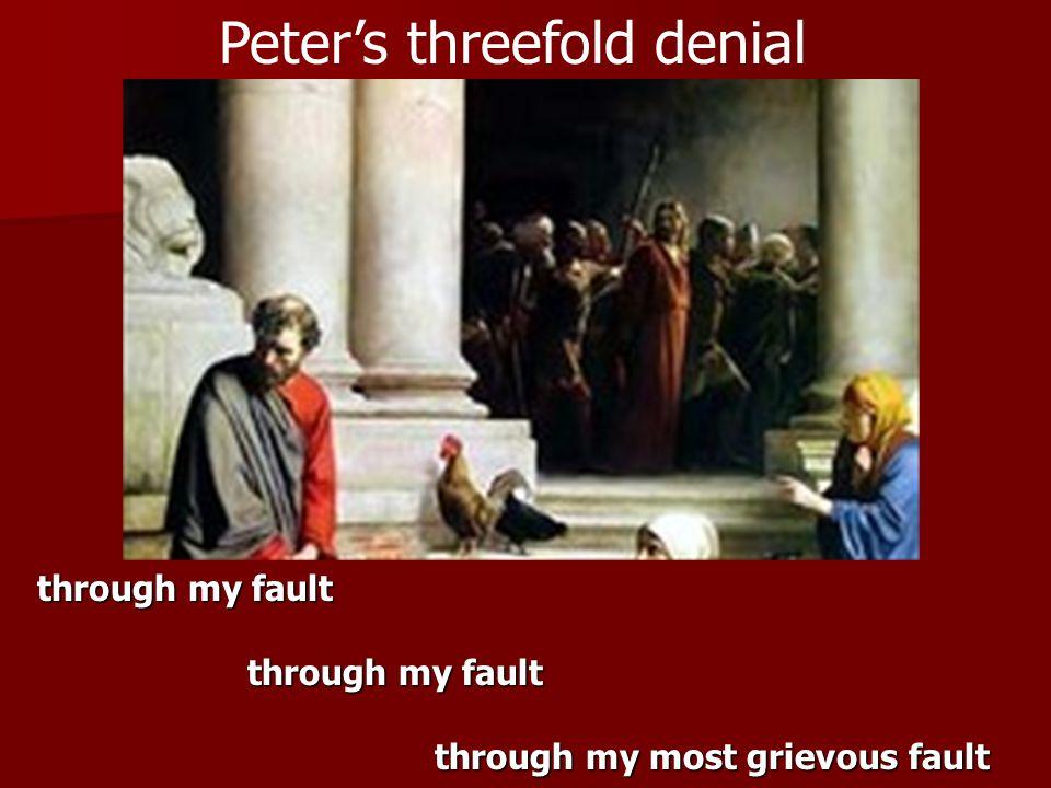 through my fault through my most grievous fault through my most grievous fault Peter's threefold denial