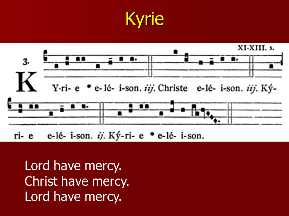 Kyrie Lord have mercy. Christ have mercy. Lord have mercy.