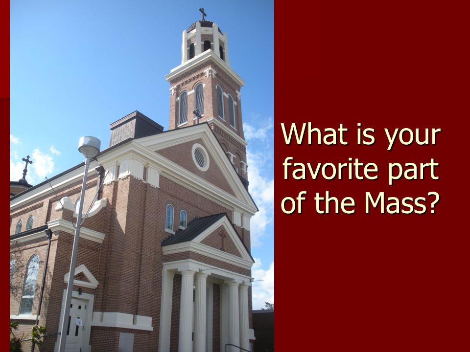What is your favorite part of the Mass?