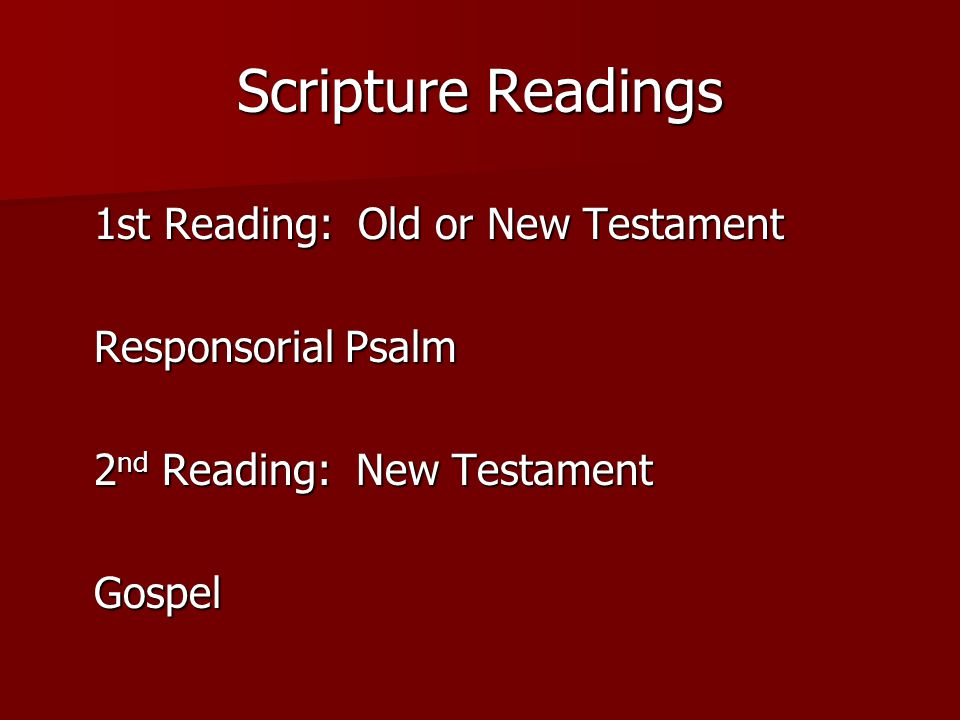 Scripture Readings 1st Reading: Old or New Testament Responsorial Psalm 2 nd Reading: New Testament Gospel