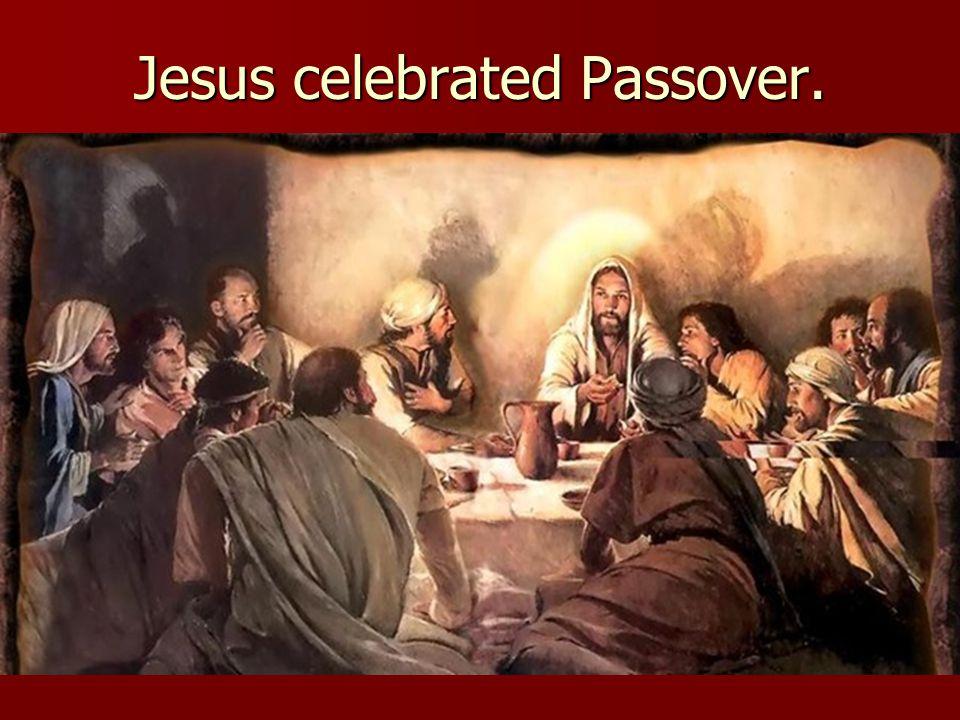Jesus celebrated Passover.
