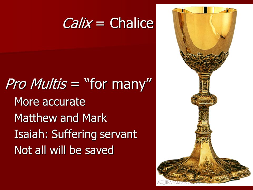 """Calix = Chalice Pro Multis = """"for many"""" More accurate Matthew and Mark Isaiah: Suffering servant Not all will be saved"""