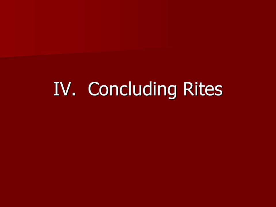 IV. Concluding Rites