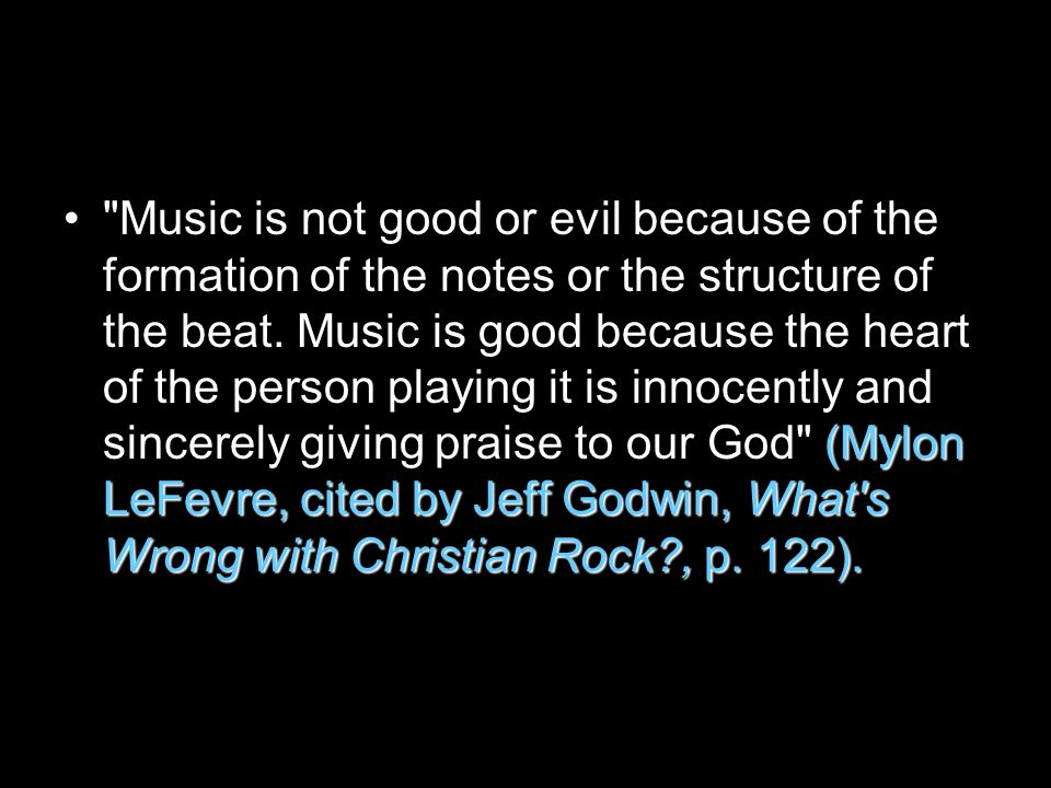 (Mylon LeFevre, cited by Jeff Godwin, What s Wrong with Christian Rock , p.