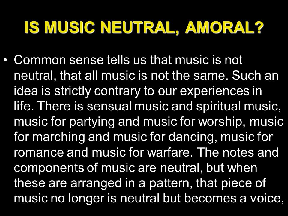 IS MUSIC NEUTRAL, AMORAL.