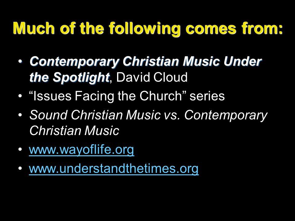 Much of the following comes from: Contemporary Christian Music Under the SpotlightContemporary Christian Music Under the Spotlight, David Cloud Issues Facing the Church series Sound Christian Music vs.