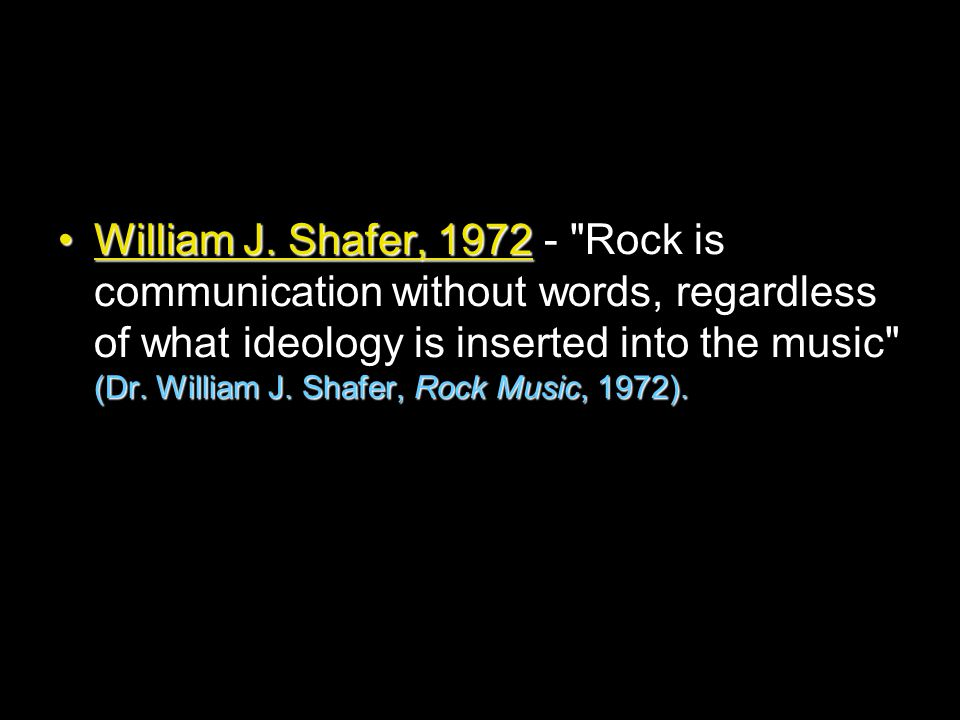 William J. Shafer, 1972 (Dr. William J. Shafer, Rock Music, 1972).William J.