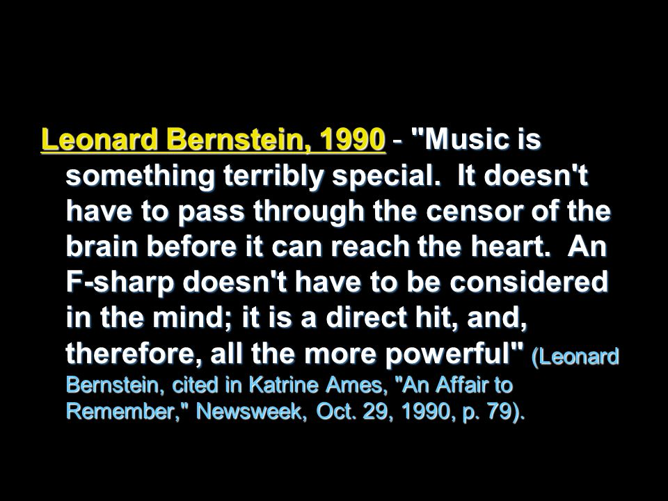 Leonard Bernstein, 1990 - Music is something terribly special.