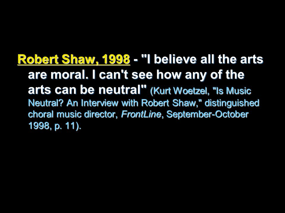 Robert Shaw, 1998 - I believe all the arts are moral.