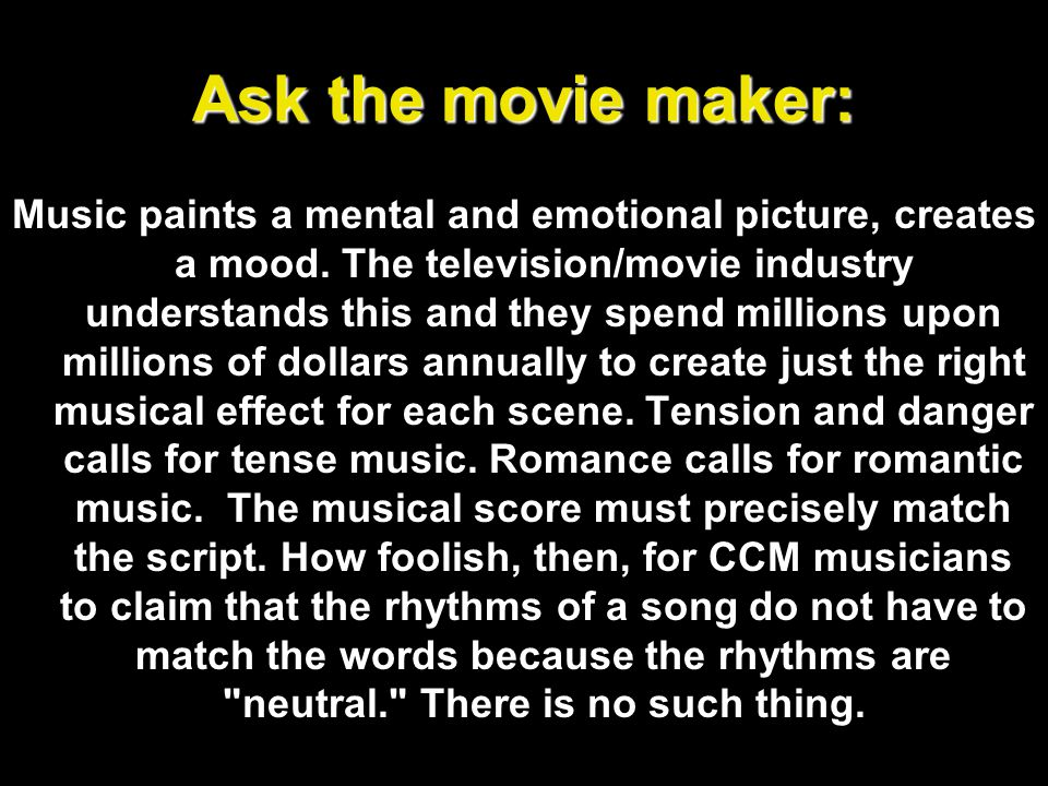 Ask the movie maker: Music paints a mental and emotional picture, creates a mood.