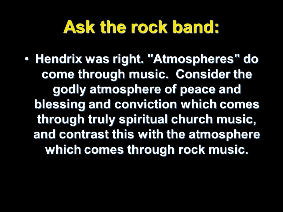 Ask the rock band: Hendrix was right.