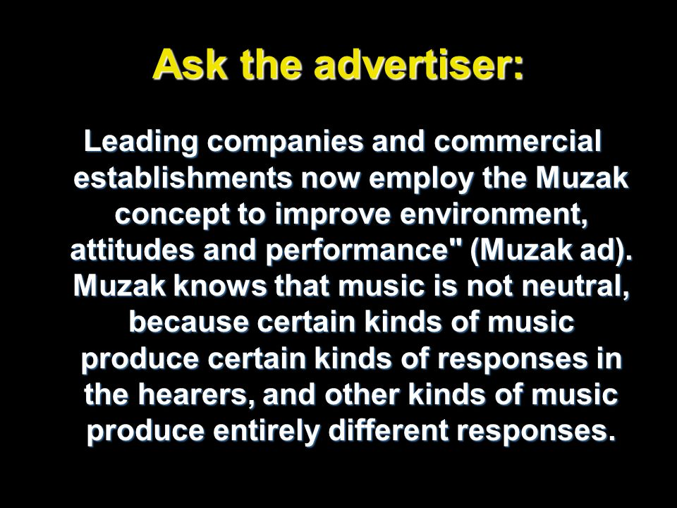 Ask the advertiser: Leading companies and commercial establishments now employ the Muzak concept to improve environment, attitudes and performance
