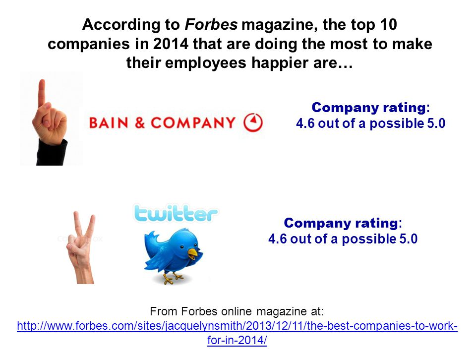 According to Forbes magazine, the top 10 companies in 2014 that are doing the most to make their employees happier are… Company rating : 4.6 out of a