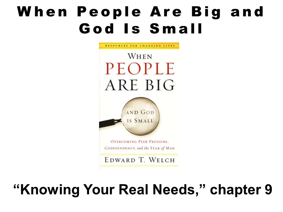 """When People Are Big and God Is Small """"Knowing Your Real Needs,"""" chapter 9"""