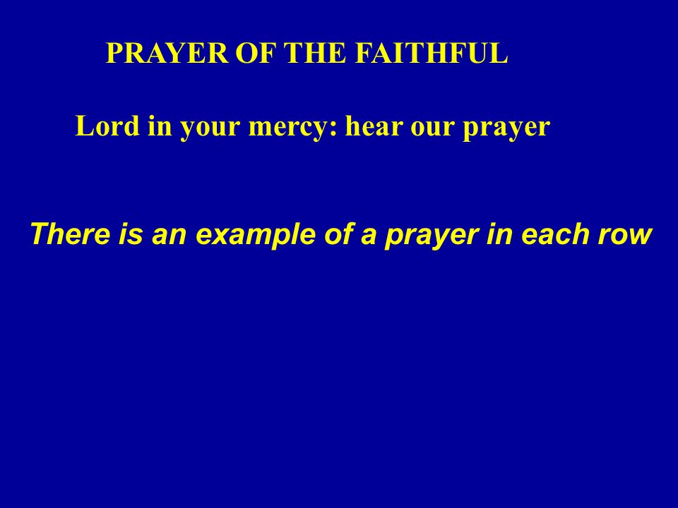 PRAYER OF THE FAITHFUL Lord in your mercy: hear our prayer There is an example of a prayer in each row